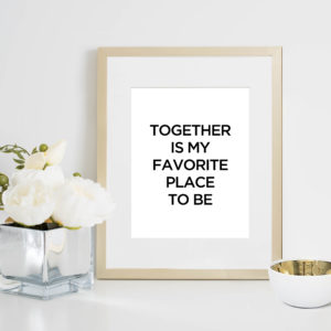 48 Fields Shop | Together Is My Favorite Place To Be print